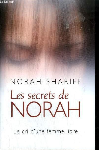 LES SECRETS DE NORAH - LE CRI D'UNE FEMME LIBRE.