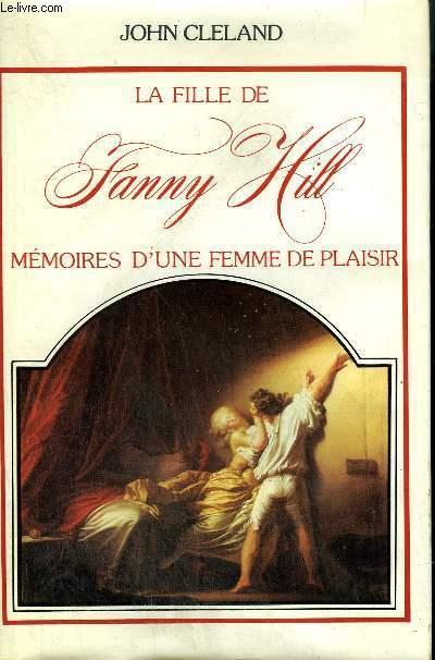 LA FILLE DE FANNY HILL - MEMOIRES D'UNE FEMME DE PLAISIR.