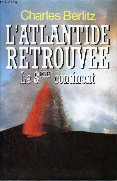 L'ATLANTIDE RETROUVEE - LE HUITIEME CONTINENT .