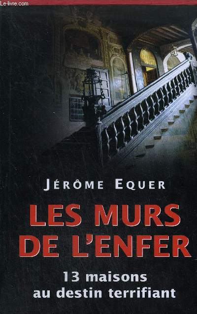 LES MURS DE L'ENFER - TREIZE MAISONS AU DESTIN TERRIFIANT - COLLECTION BELLEMARE.