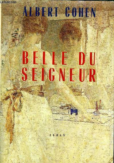BELLE DU SEIGNEUR - ROMAN.