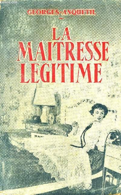 LA MAITRESSE LEGITIME - ESSAI SUR LE MARIAGE POLYGAMIQUE DE DEMAIN.