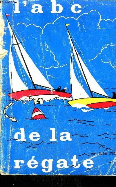 L'ABC DE LA REGATE (SELON LE NOUVEAU REGLEMENT DE COURSE DE L'IYRU) - COLLECTION DU BOSCO.
