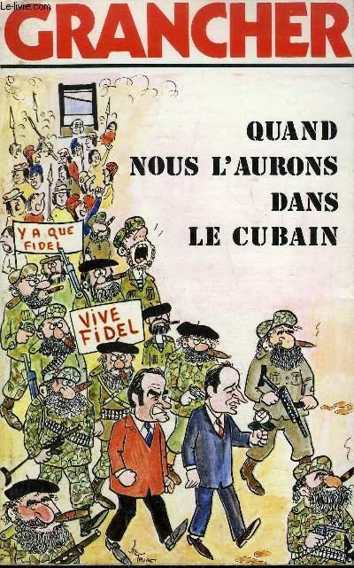 QUAND NOUS L'AURONS DANS LE CUBAIN ...