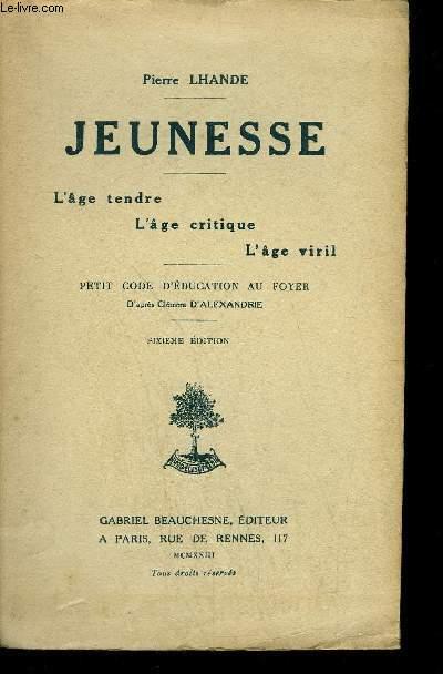 JEUNESSE - L'AGE TENDRE - L'AGE CRITIQUE - L'AGE VIRIL