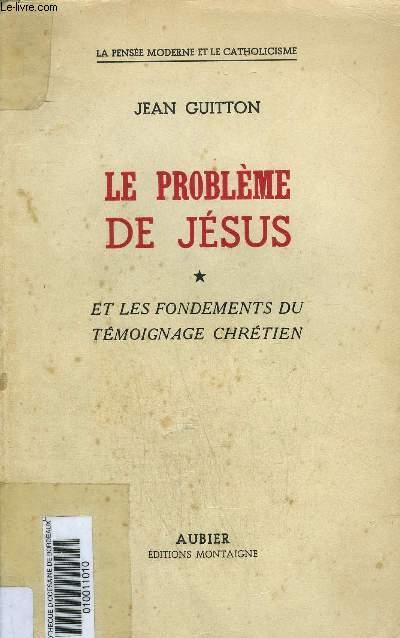 LE PROBLEME DE JESUS - TOME 1 : et les fondements du témoignage chrétien / TOME 2 : Divinité et résurrection