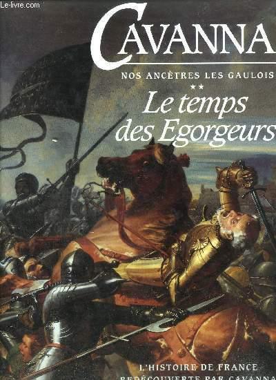 NOS ANCETRES LES GAULOIS -TOME 2 LES TEMPS DES EGORGEURS OU L'HISTOIRE DE FRANCE REDECOUVERTE PAR CAVANNA