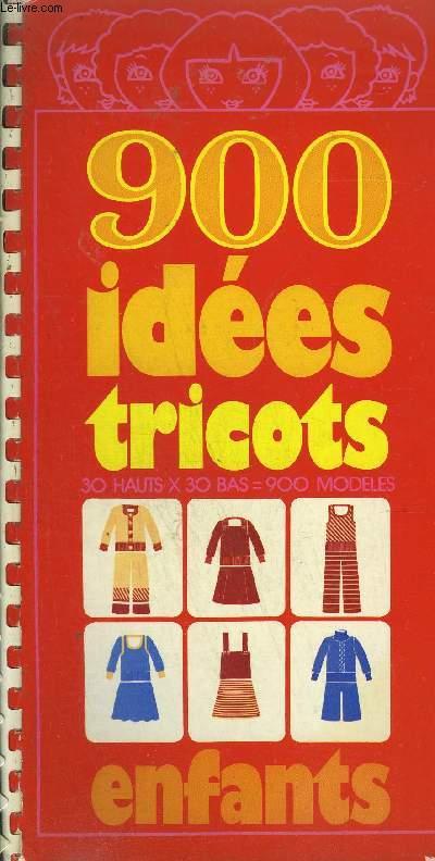 900 IDEES TRICOTS ENFANTS - 30 HAUTS X 30 BAS = 900 MODELES
