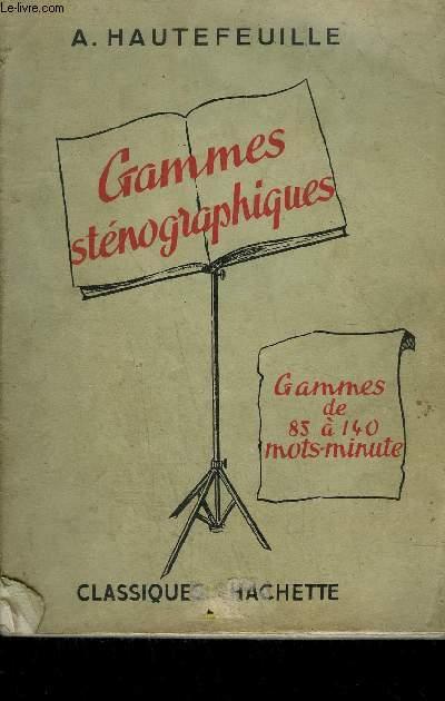 GAMMES STENOGRAPHIQUES / GAMMES DE 85 A 140 MOTS-MINUTE - EXERCICES POUR L'ACQUISITION DE LA VITESSE EN STENOGRAPHIE