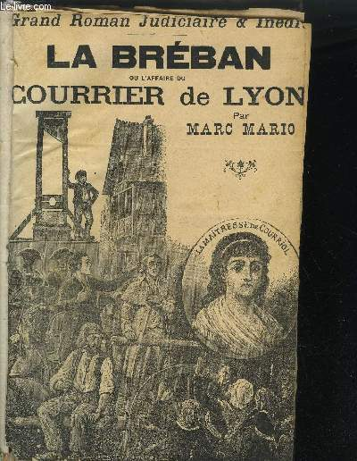 LA BREBAN OU L'AFFAIRE DU COURRIER DE LYON EN 3 VOLUMES
