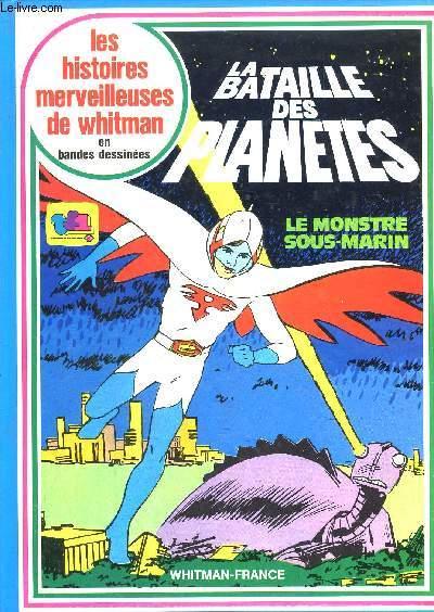 LA BATAILLE DES PLANETES - LE MONSTRE SOUS-MARIN / COLLECTION LES HISTOIRES MERVEILLEUSES DE WHITMAN EN BANDES DESSINEES