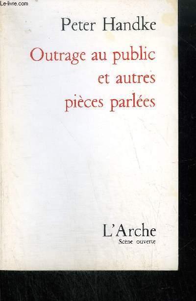 OUTRAGE AU PUBLIC ET AUTRES PIECES PARLEES / COLLECTION SCENE OUVERTE