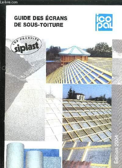 CATALOGUE - ICOPAL - GUIDE DES ECRANS DE SOUS-TOITURE - LES PRODUITS SIPLAST