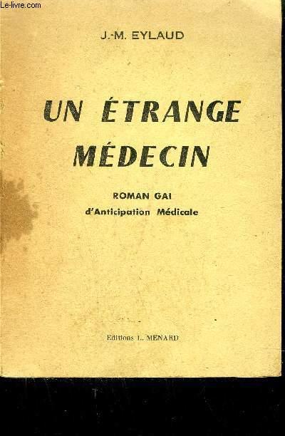 UN ETRANGE MEDECIN - ROMAN GAI D'ANTICIPATION MEDICALE