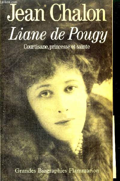 LIANE DE POUGY - COURTISANE, PRINCESSE ET SAINTE