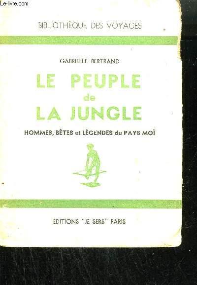 LE PEUPLE DE LA JUNGLE - HOMMES BETES ET LEGENDES DU PAYS MOÏ - Bibliothèque des Voyages