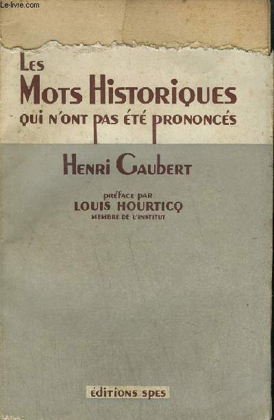 LES MOTS HISTORIQUES QUI N'ONT PAS ETE PRONONCES / COLLECTION LES MENSONGES DE L'HISTOIRE