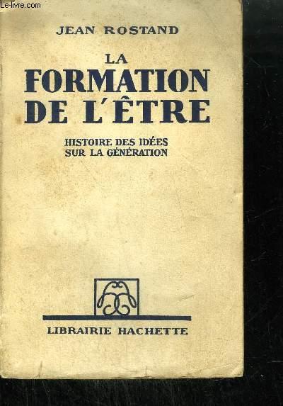 LA FORMATION DE L'ETRE - HISTOIRE DES IDEES SUR LA GENERATION