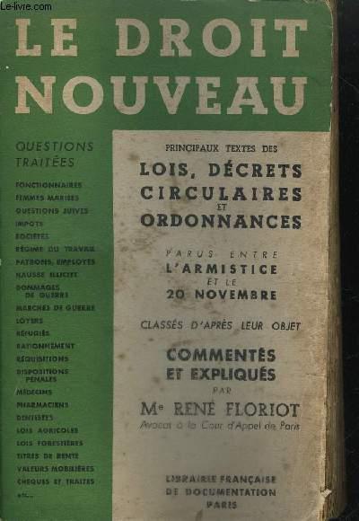 LE NOUVEAU DROIT- PRINCIPAUX TEXTES DES LOIS DECRETS CIRCULAIRES ET ORDONNANCES PARUS ENTRE L'ARMISTICE ET LE 20 NOVEMBRE CLASSES D'APRES LEUR OBJET
