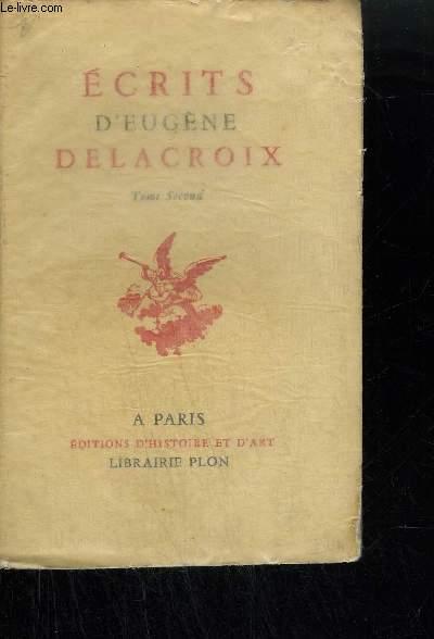 ECRITS D'EUGENE DELACROIX - EXTRAITS DU JOURNAL, DES LETTRES ET OEUVRES LITTERAIRES - TOME SECOND