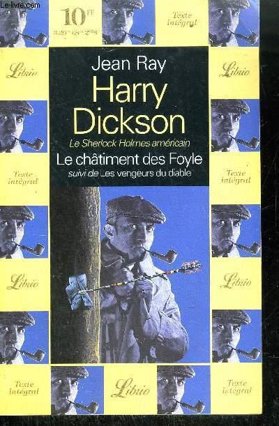 HARRY DICKSON - LE SHERLOCK HOLMES AMERICAIN - LE CHATIMENT DES FOYLE SUIVI DE LES VENGEURS DU DIABLE