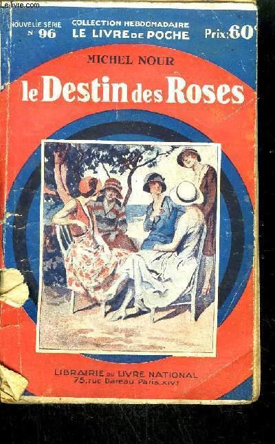 LE DESTIN DES ROSES /COLLECTION HEBDOMADAIRE LE LIVRE DE POCHE N°96