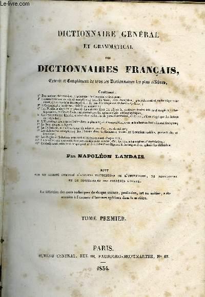 DICTIONNAIRE GENERAL ET GRAMMATICAL DES DICTIONNAIRES FRANCAIS - TOME 1er - EXTRAIT ET COMPLEMENT DE TOUS LES DICTIONNAIRES LES PLUS CELEBRES