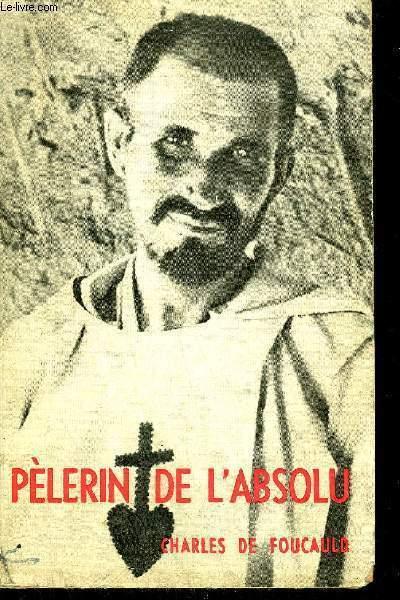 PELERIN DE L'ABSOLU - CHARLES DE FOUCAULD 1858-1616