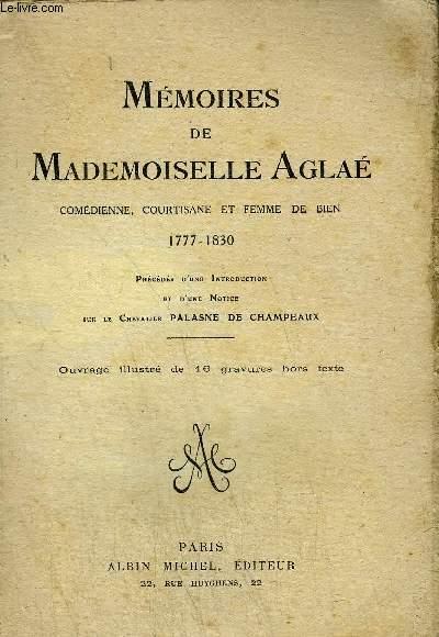 MEMOIRES DE MADEMOISELLES AGLAE- COMEDIENNE, COURTISANNE ET FEMME DE BIEN 1777-1830
