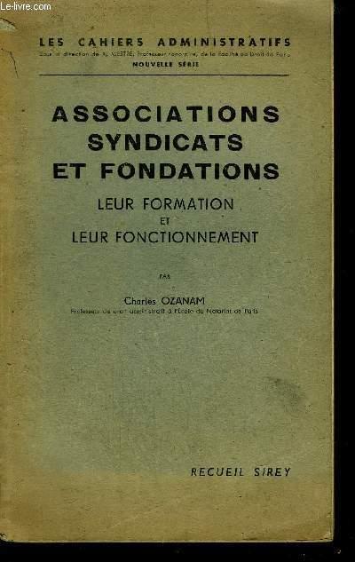 ASSOCIATIONS SYNDICATS ET FONDATIONS - LEUR FORMATION ET LEUR FONCTIONNEMENT / COLLECTION LES CAHIERS ADMINISTRATIFS