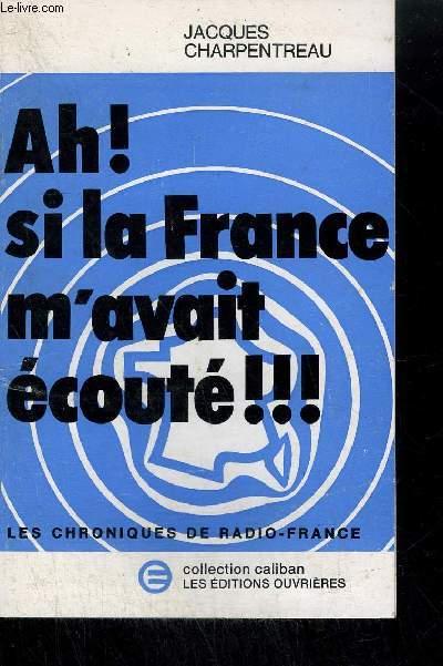 AH ! SI LA FRANCE M'AVAIT ECOUTEE !!! LES CHRONIQUES DE RADIO-FRANCE