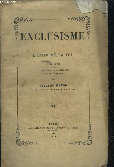EXCLUSISME OU L'UNITE DE LA FOI - DISCOURS PRONONCE A PARIS LE 8 JUILLET 1849 ET LE 23 JANVIER 1853