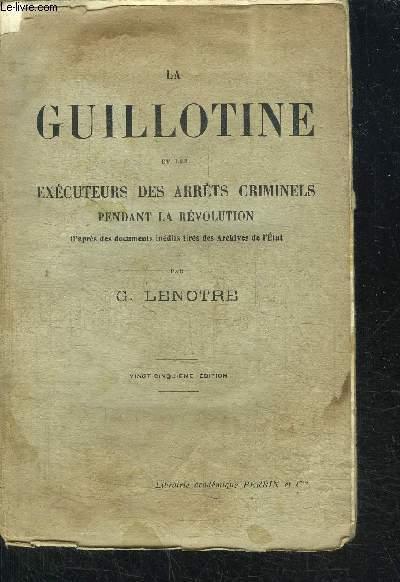 LA GUILLOTINE ET LES EXECUTEURS DES ARRETS CRIMINELS PENDANT LA REVOLUTION / 25eme EDITION