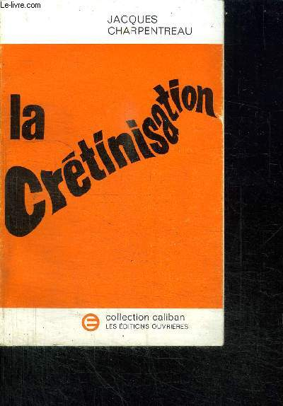 LA CRETINISATION / COLLECTION CALIBAN