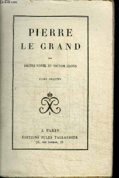 PIERRE LE GRAND - TOME 2 / COLLECTION BIBLIOTHEQUE NATIONALE