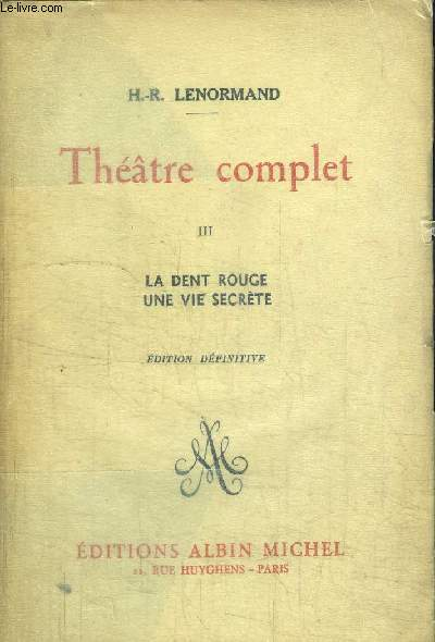 THEATRE COMPLET - III - LA DENT ROUGE - UNE VIE SECRETE