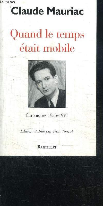 QUAND LE TEMPS ETAIT MOBILE - CHRONIQUE 1935-1991