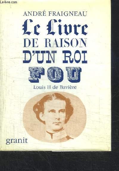 LE LIVRE DE RAISON D'UN ROI FOU - LOUIS II DE BAVIERE / COLLECTION DE LA LANTERNE