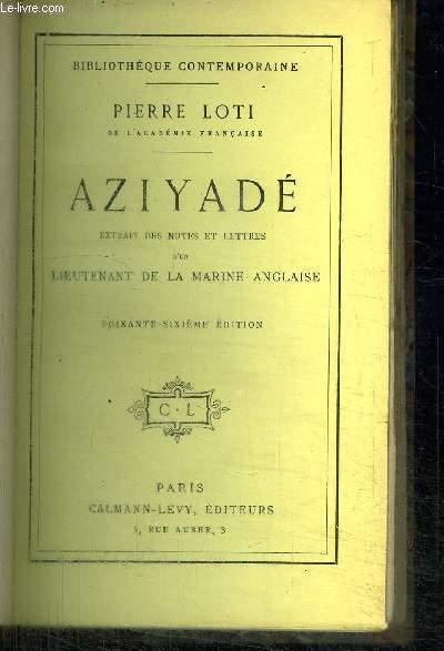 AZIYADE - EXTRAITS DES NOTES ET LETTRE D'UN LIEUTENANT DE LA MARINE ANGLAISE / BIBLIOTHEQUE CONTEMPORAINE 66e EDITION