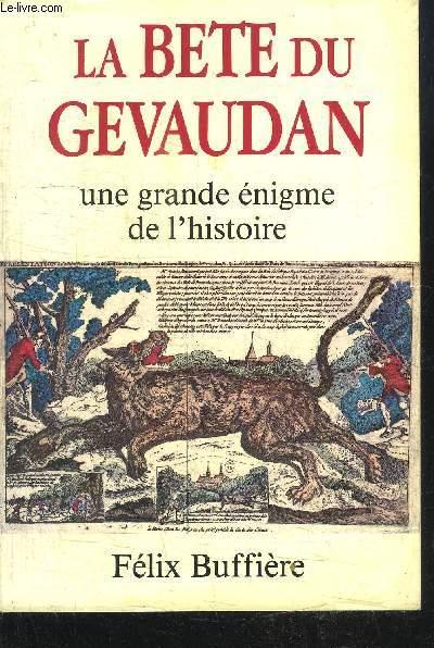 LA BETE DU GEVAUDAN - UNE ENIGME DE L'HISTOIRE
