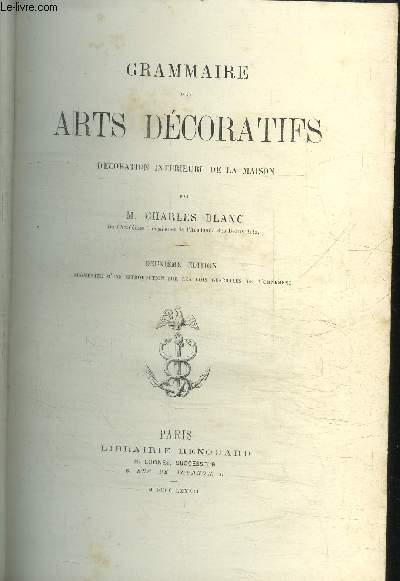 GRAMMAIRE DES ARTS DECORATIFS - DECORATION INTERIEURE DE LA MAISON - 2e EDITION