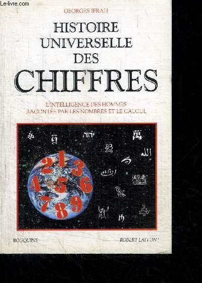 HISTOIRE UNIVERSELLE DES CHIFFRES - L'INTELLIGENCE DES HOMMES RACONTEES PAR LES NOMBRES ET LE CALCUL - TOME 1 / COLLECTION BOUQUINS
