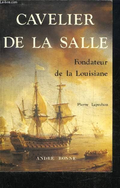 CAVELIER DE LA SALLE - FONDATEUR DE LA LOUSIANE