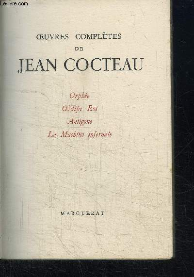 OEUVRES COMPLETES DE JEAN COCTEAU VOL. V - Orphée - Oedipe Roi - Antigone - La machine infernale