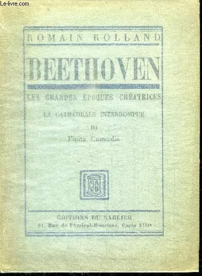 BEETHOVEN - LES GRANDES EPOQUES CREATRICES - LA CATHEDRALE INTERROMPUE - TOME III COMOEDIA