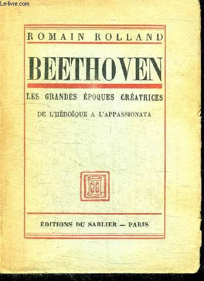 BEETHOVEN - LES GRANDES EPOQUES CREATRICES - DE L'HEROIQUE A L'APPASSIONATA