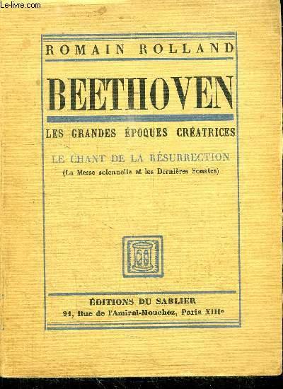 BEETHOVEN - LES GRANDES EPOQUES CREATRICES - LE CHANT DE LA RESURRECTION (LA MESSE SOLENNELLE ET LES DERNIERES SONATES)