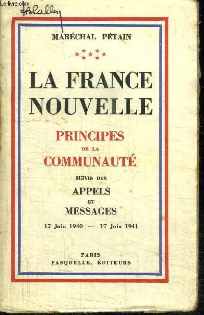 LA FRANCE NOUVELLE - PRINCIPES DE LA COMMUNAUTE + APPELS ET MESSAGES 17 JUIN 1940 - 17 JUIN 1941
