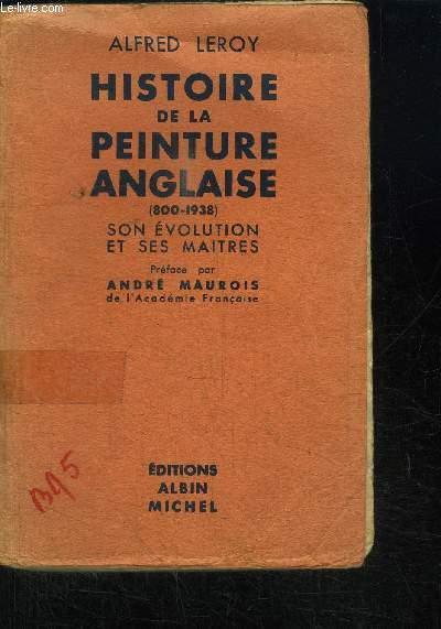 HISTOIRE DE LA PEINTURE ANGLAISE (800-1938) SON EVOLUTION ET SES MAITRES