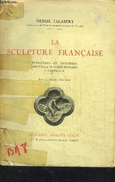 LA SCULPTURE FRANCAISE - EVOLUTION ET TRADITION DES VIEUX MAITRES ROMANS A CARPEAUX